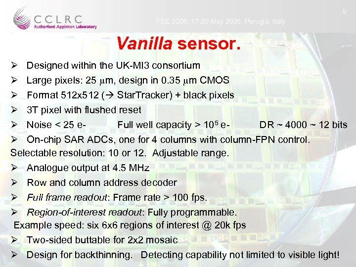 9 FEE 2006, 17 -20 May 2006, Perugia, Italy Vanilla sensor. Ø Designed within