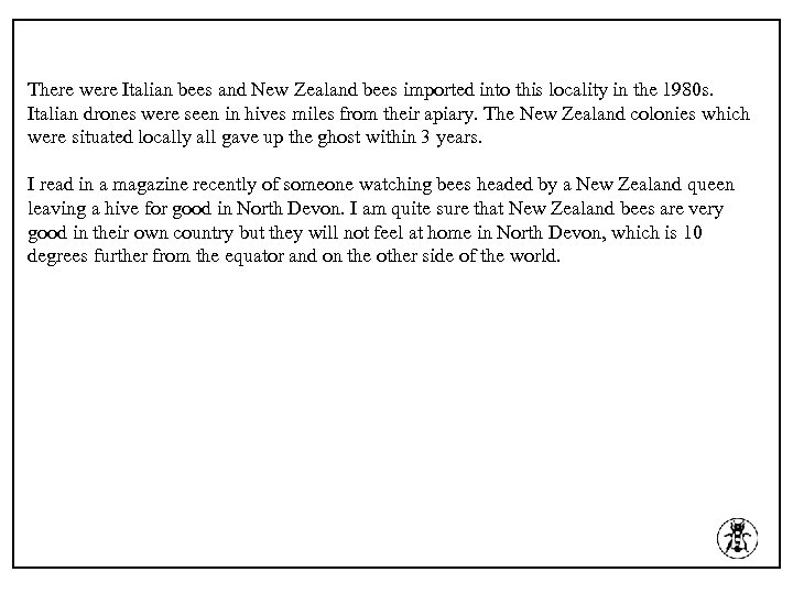 There were Italian bees and New Zealand bees imported into this locality in the