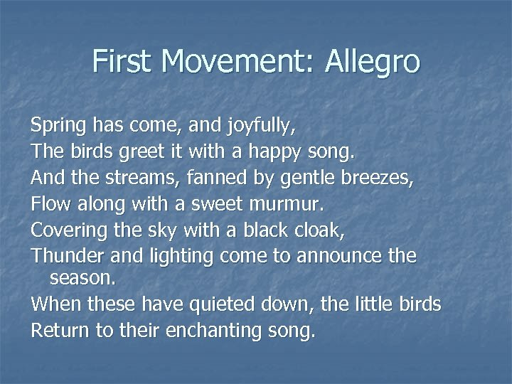 First Movement: Allegro Spring has come, and joyfully, The birds greet it with a