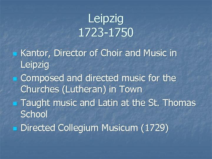 Leipzig 1723 -1750 n n Kantor, Director of Choir and Music in Leipzig Composed