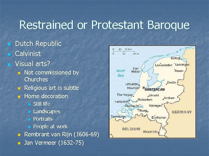 Restrained or Protestant Baroque n n n Dutch Republic Calvinist Visual arts? n n