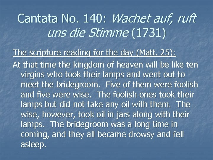 Cantata No. 140: Wachet auf, ruft uns die Stimme (1731) The scripture reading for