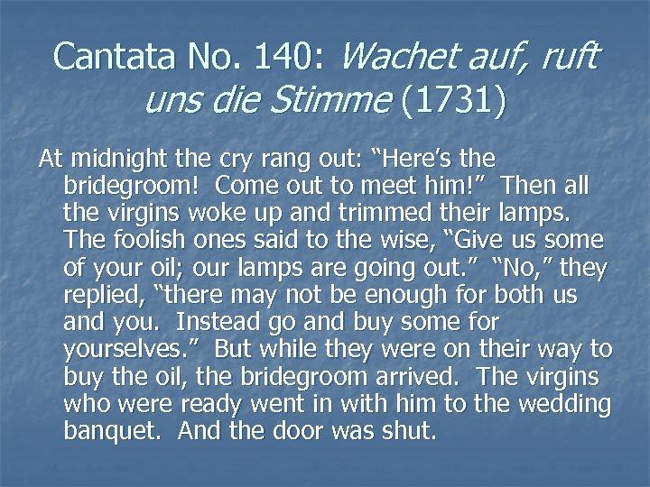 Cantata No. 140: Wachet auf, ruft uns die Stimme (1731) At midnight the cry