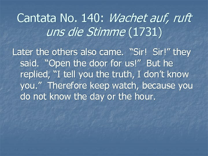 Cantata No. 140: Wachet auf, ruft uns die Stimme (1731) Later the others also