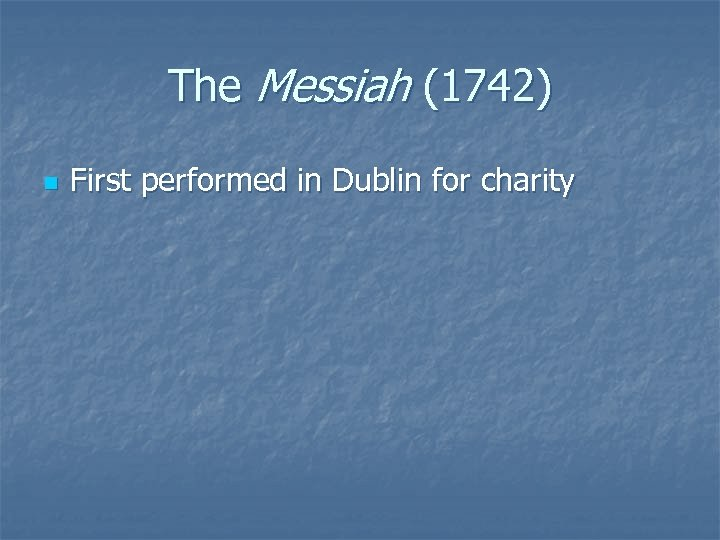 The Messiah (1742) n First performed in Dublin for charity