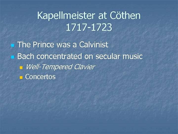 Kapellmeister at Cöthen 1717 -1723 n n The Prince was a Calvinist Bach concentrated