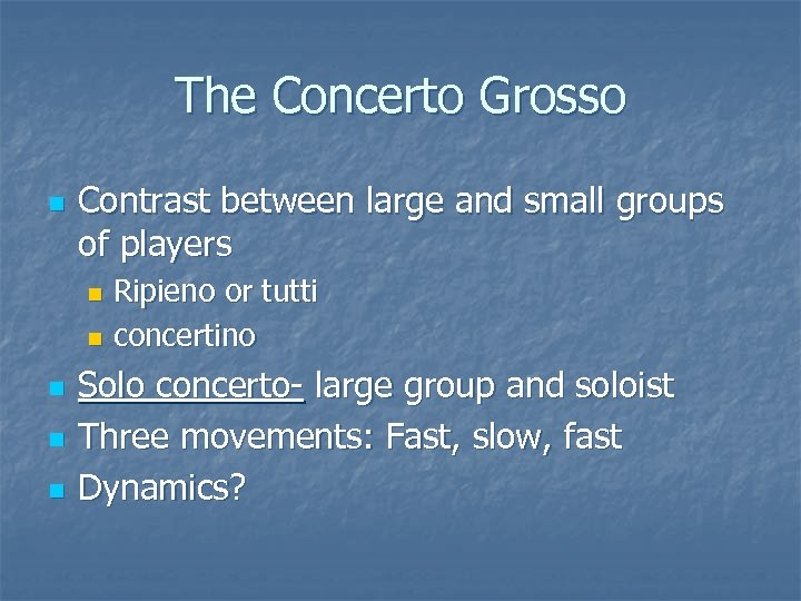 The Concerto Grosso n Contrast between large and small groups of players Ripieno or
