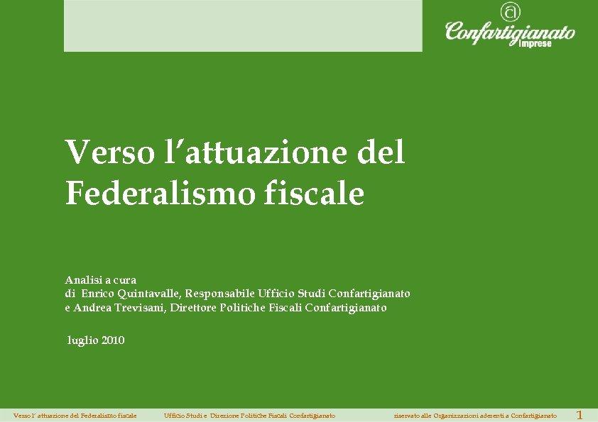 Verso l'attuazione del Federalismo fiscale Analisi a cura di Enrico Quintavalle, Responsabile Ufficio Studi