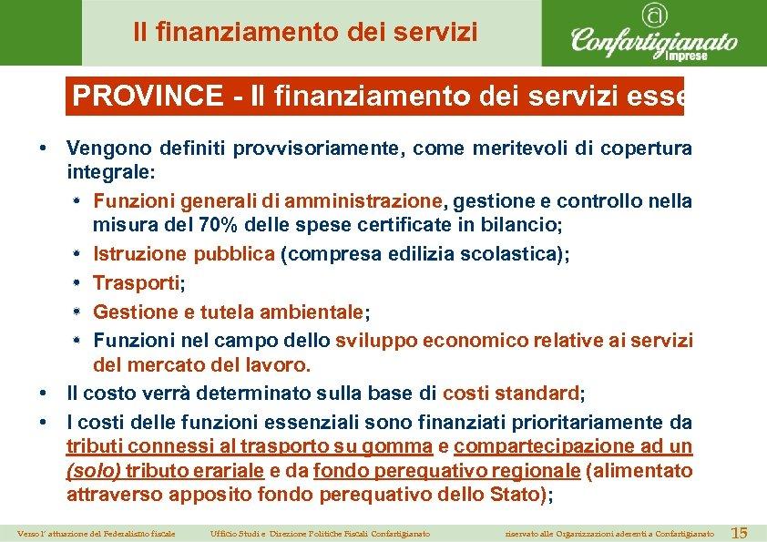 Il finanziamento dei servizi PROVINCE - Il finanziamento dei servizi essenziali • Vengono definiti