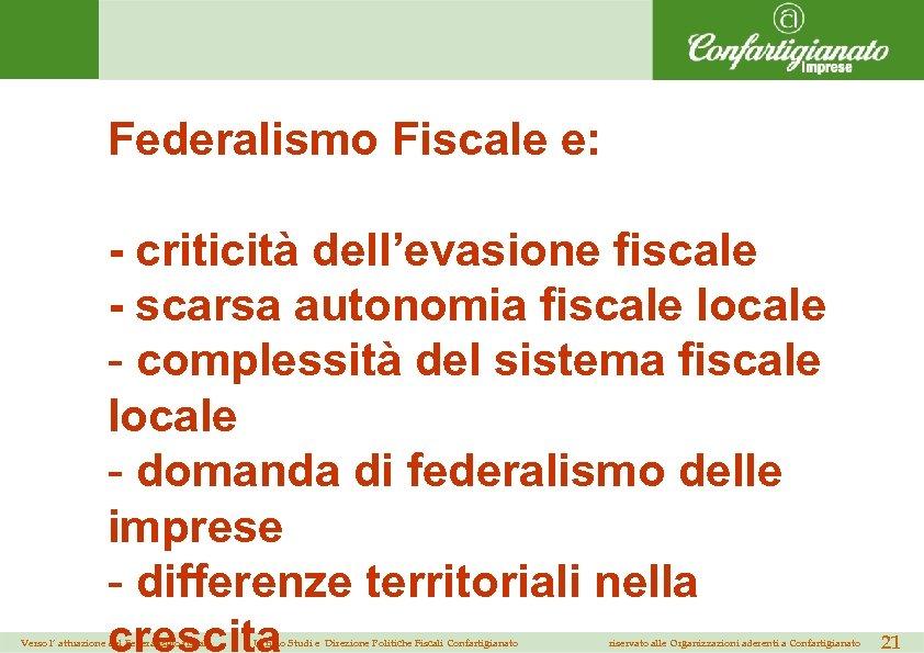 Federalismo Fiscale e: - criticità dell'evasione fiscale - scarsa autonomia fiscale locale - complessità