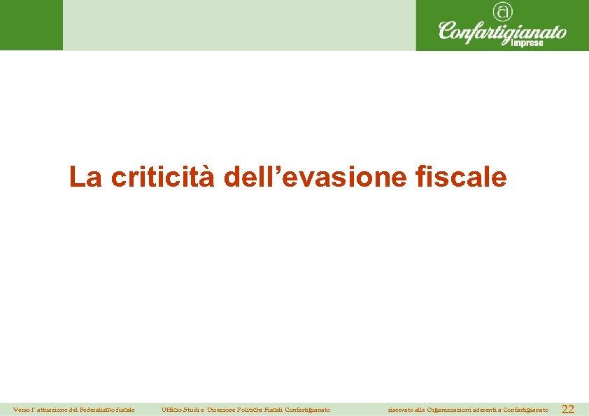 La criticità dell'evasione fiscale Verso l' attuazione del Federalismo fiscale Ufficio Studi e Direzione