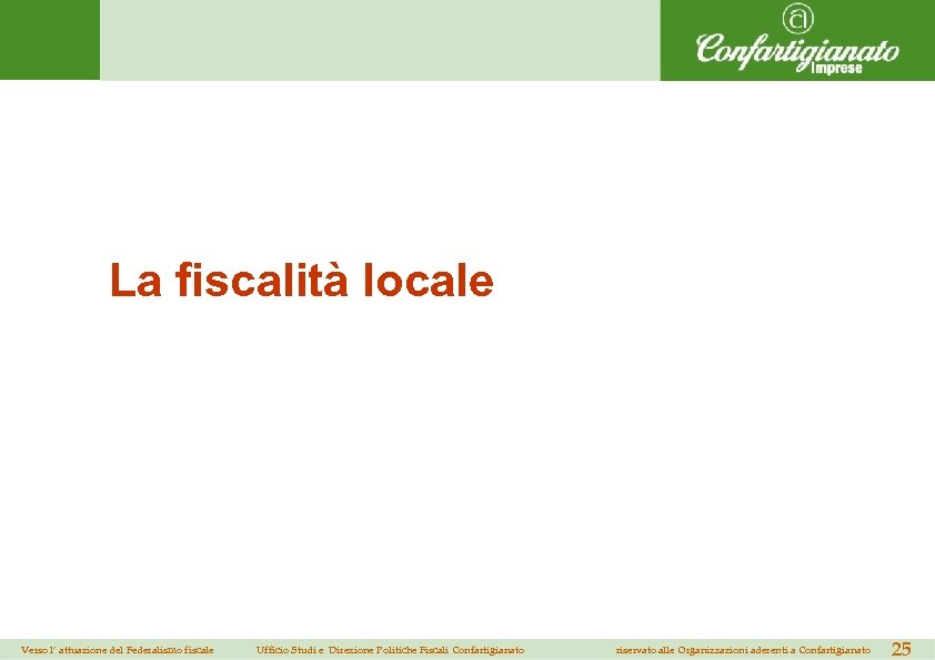 La fiscalità locale Verso l' attuazione del Federalismo fiscale Ufficio Studi e Direzione Politiche