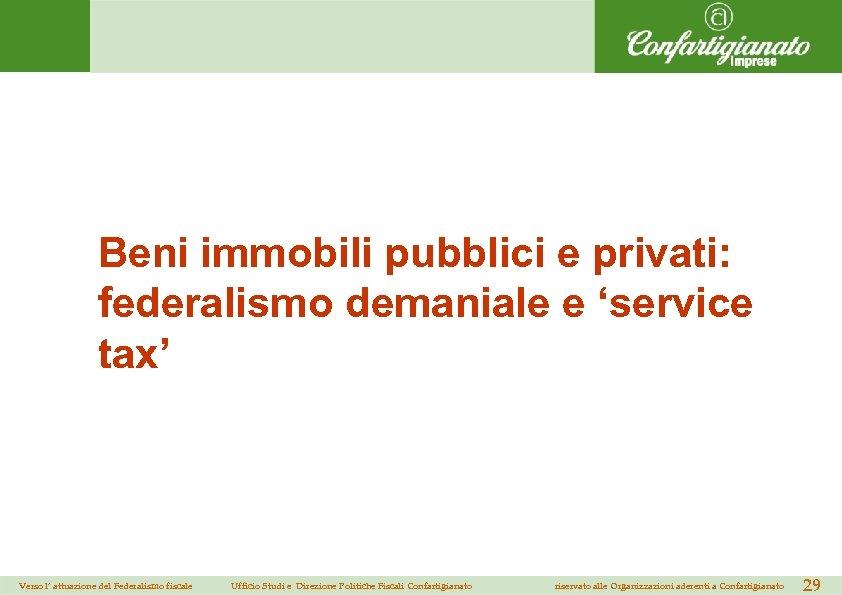 Beni immobili pubblici e privati: federalismo demaniale e 'service tax' Verso l' attuazione del