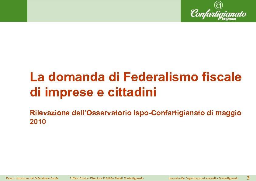 La domanda di Federalismo fiscale di imprese e cittadini Rilevazione dell'Osservatorio Ispo-Confartigianato di maggio