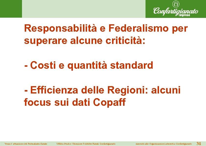 Responsabilità e Federalismo per superare alcune criticità: - Costi e quantità standard - Efficienza
