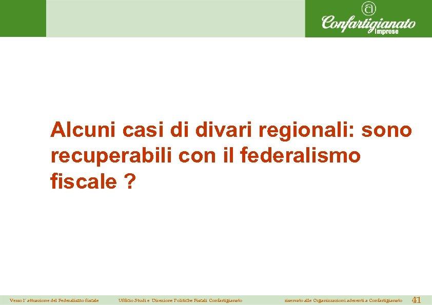Alcuni casi di divari regionali: sono recuperabili con il federalismo fiscale ? Verso l'