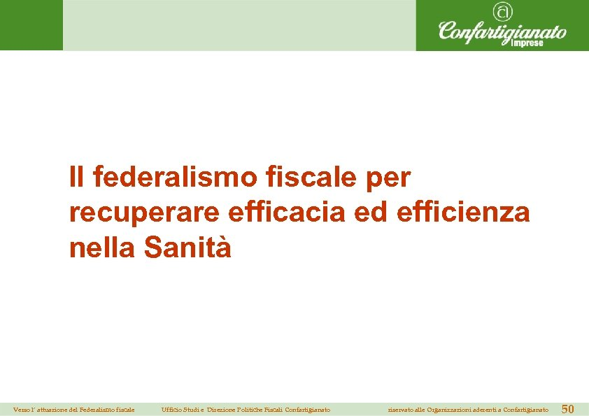 Il federalismo fiscale per recuperare efficacia ed efficienza nella Sanità Verso l' attuazione del