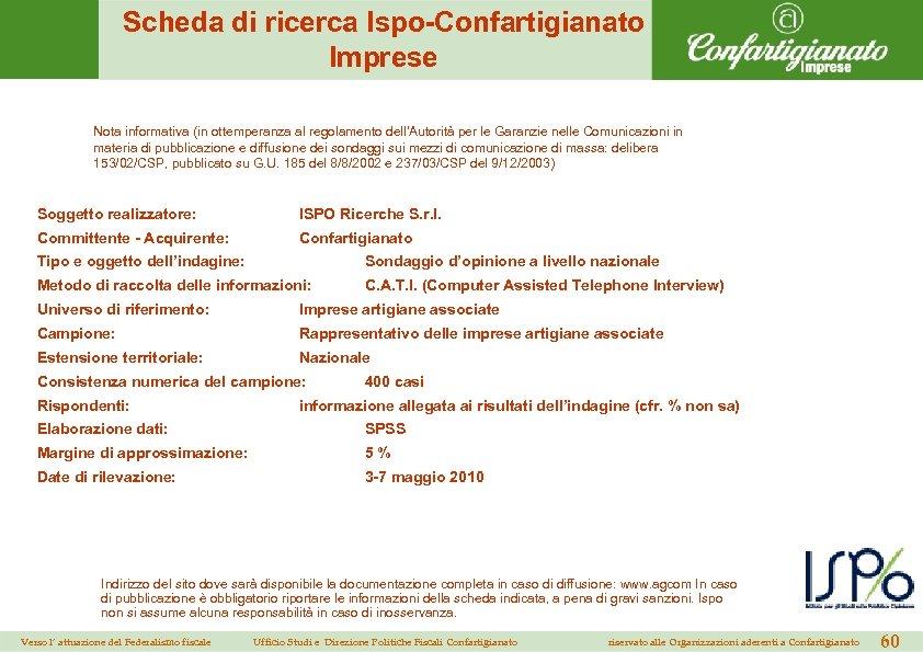 Scheda di ricerca Ispo-Confartigianato Imprese Nota informativa (in ottemperanza al regolamento dell'Autorità per le