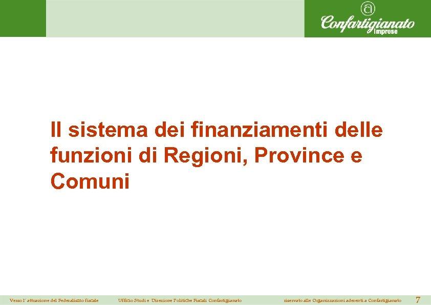 Il sistema dei finanziamenti delle funzioni di Regioni, Province e Comuni Verso l' attuazione