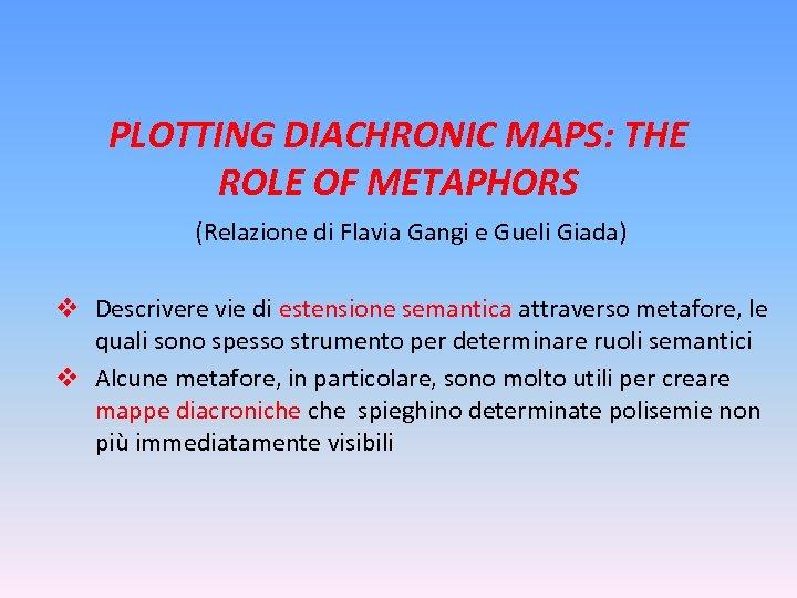PLOTTING DIACHRONIC MAPS: THE ROLE OF METAPHORS (Relazione di Flavia Gangi e Gueli Giada)