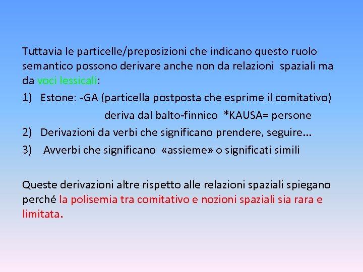 Tuttavia le particelle/preposizioni che indicano questo ruolo semantico possono derivare anche non da relazioni