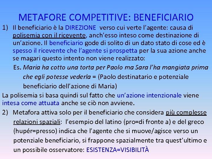 METAFORE COMPETITIVE: BENEFICIARIO 1) Il beneficiario è la DIREZIONE verso cui verte l'agente: causa