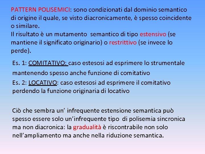 PATTERN POLISEMICI: sono condizionati dal dominio semantico di origine il quale, se visto diacronicamente,
