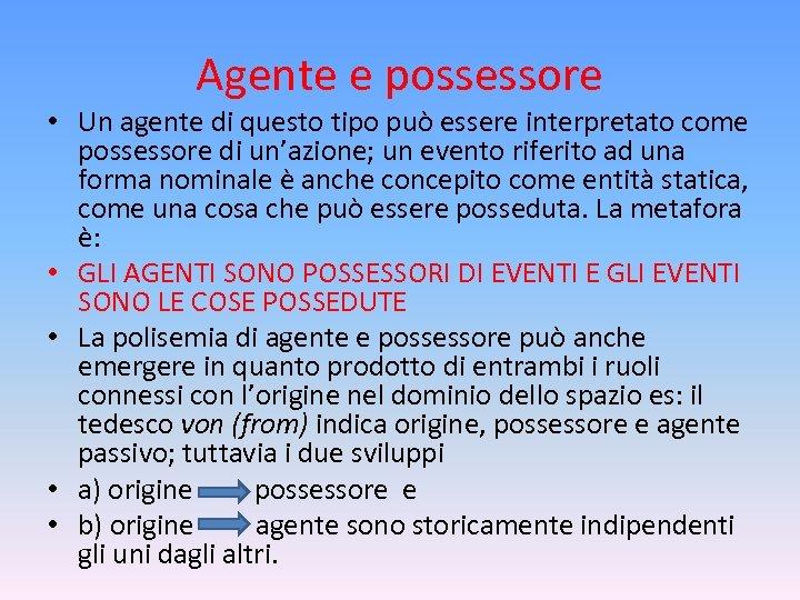 Agente e possessore • Un agente di questo tipo può essere interpretato come possessore