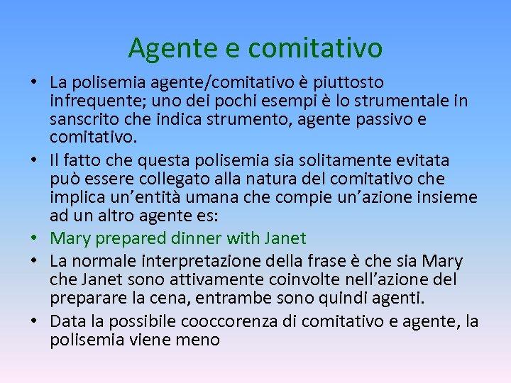 Agente e comitativo • La polisemia agente/comitativo è piuttosto infrequente; uno dei pochi esempi