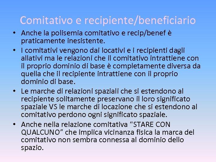 Comitativo e recipiente/beneficiario • Anche la polisemia comitativo e recip/benef è praticamente inesistente. •