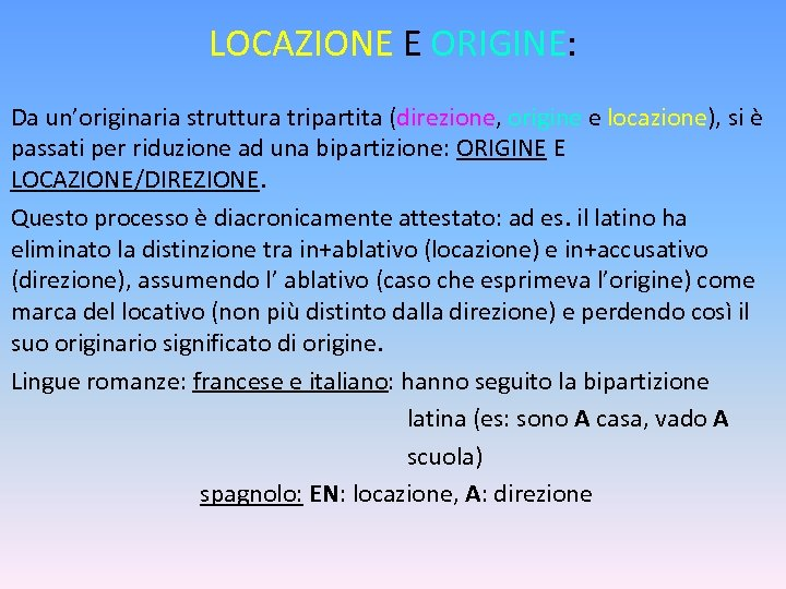 LOCAZIONE E ORIGINE: Da un'originaria struttura tripartita (direzione, origine e locazione), si è passati