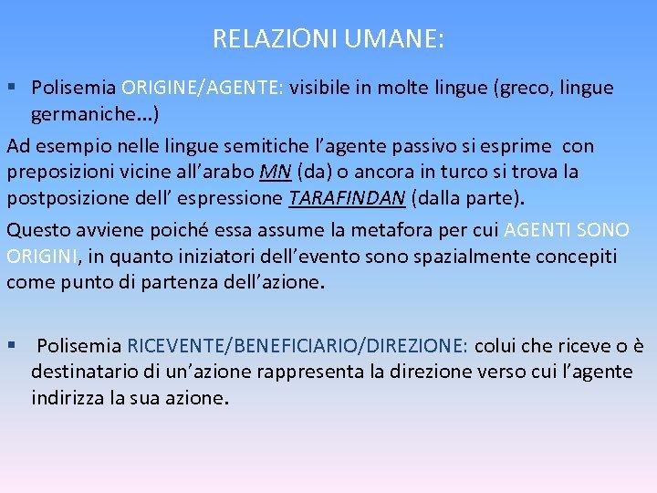 RELAZIONI UMANE: § Polisemia ORIGINE/AGENTE: visibile in molte lingue (greco, lingue germaniche. . .