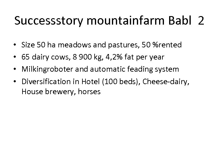 Successstory mountainfarm Babl 2 • • Size 50 ha meadows and pastures, 50 %rented
