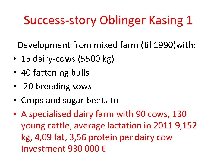 Success-story Oblinger Kasing 1 Development from mixed farm (til 1990)with: • 15 dairy-cows (5500