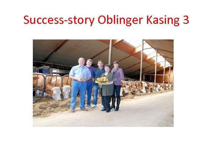 Success-story Oblinger Kasing 3