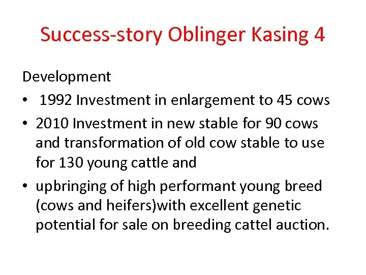 Success-story Oblinger Kasing 4 Development • 1992 Investment in enlargement to 45 cows •