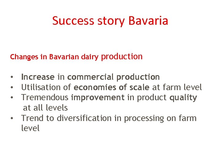 Success story Bavaria Changes in Bavarian dairy production • Increase in commercial production •
