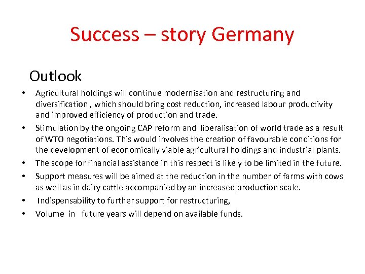 Success – story Germany Outlook • • • Agricultural holdings will continue modernisation and