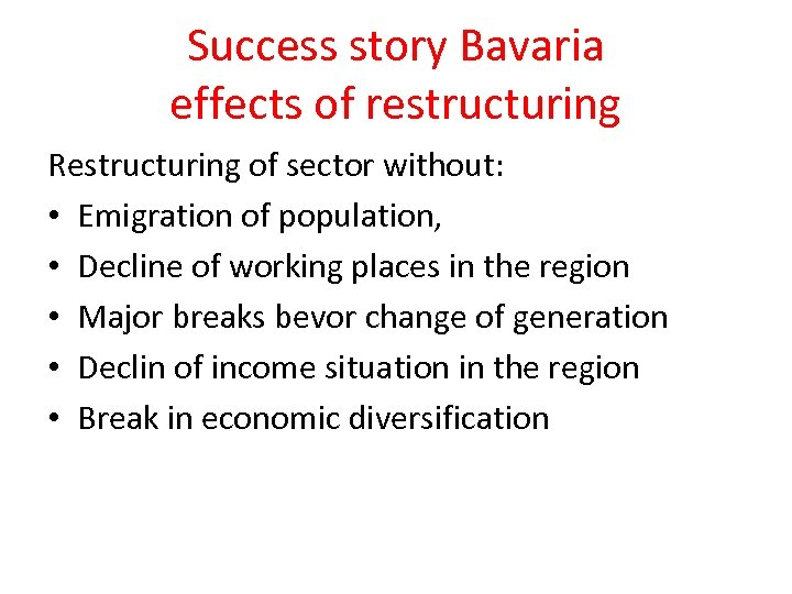 Success story Bavaria effects of restructuring Restructuring of sector without: • Emigration of population,