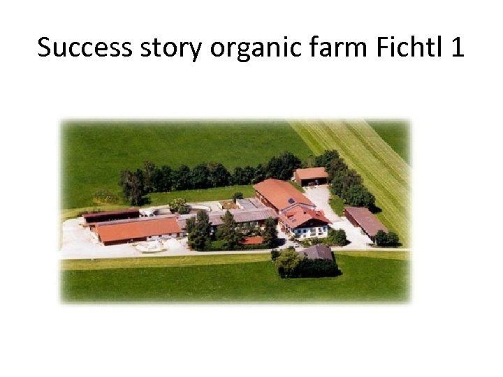 Success story organic farm Fichtl 1