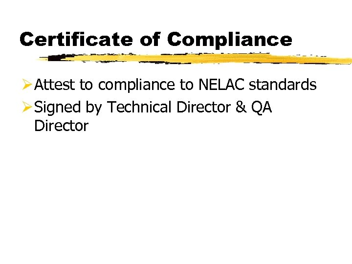 Certificate of Compliance Ø Attest to compliance to NELAC standards Ø Signed by Technical