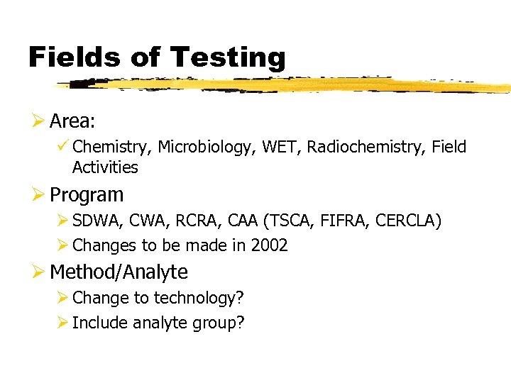 Fields of Testing Ø Area: ü Chemistry, Microbiology, WET, Radiochemistry, Field Activities Ø Program