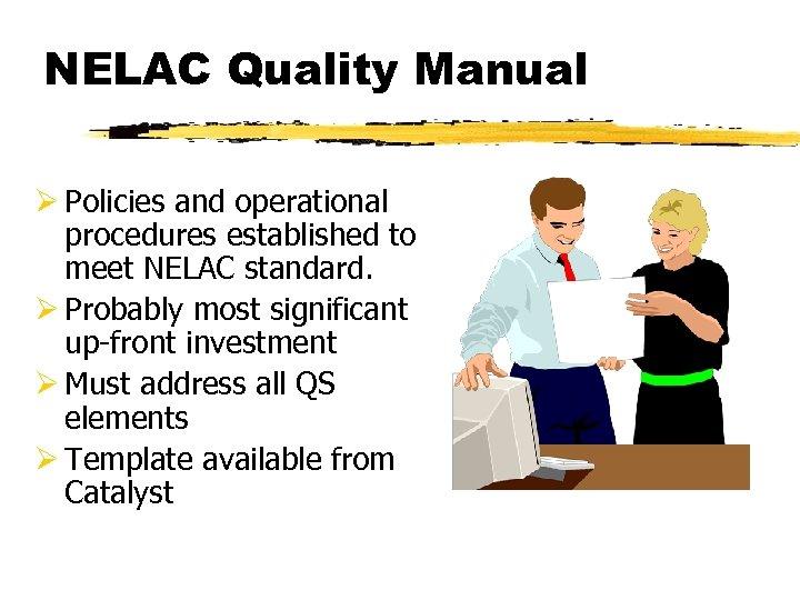 NELAC Quality Manual Ø Policies and operational procedures established to meet NELAC standard. Ø