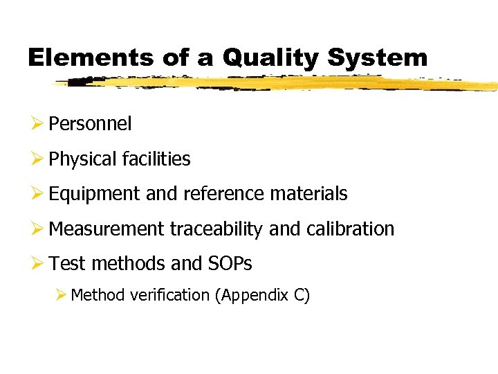 Elements of a Quality System Ø Personnel Ø Physical facilities Ø Equipment and reference