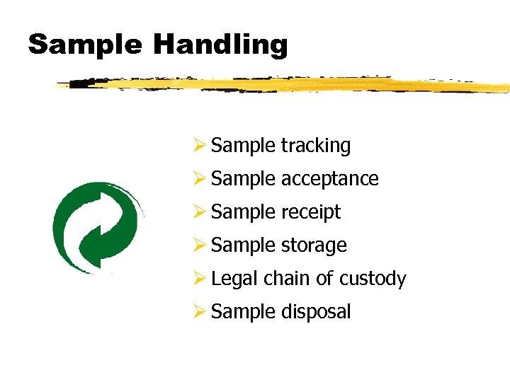 Sample Handling Ø Sample tracking Ø Sample acceptance Ø Sample receipt Ø Sample storage