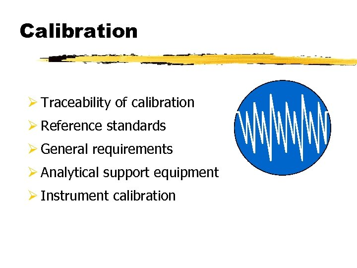 Calibration Ø Traceability of calibration Ø Reference standards Ø General requirements Ø Analytical support