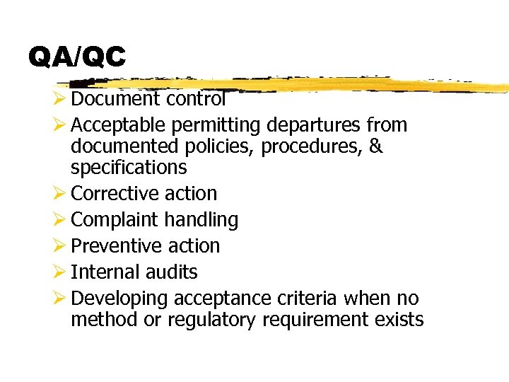 QA/QC Ø Document control Ø Acceptable permitting departures from documented policies, procedures, & specifications