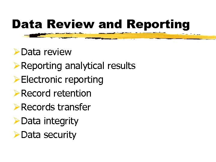 Data Review and Reporting Ø Data review Ø Reporting analytical results Ø Electronic reporting
