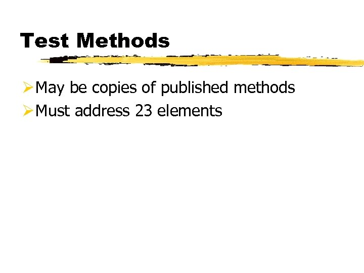 Test Methods Ø May be copies of published methods Ø Must address 23 elements