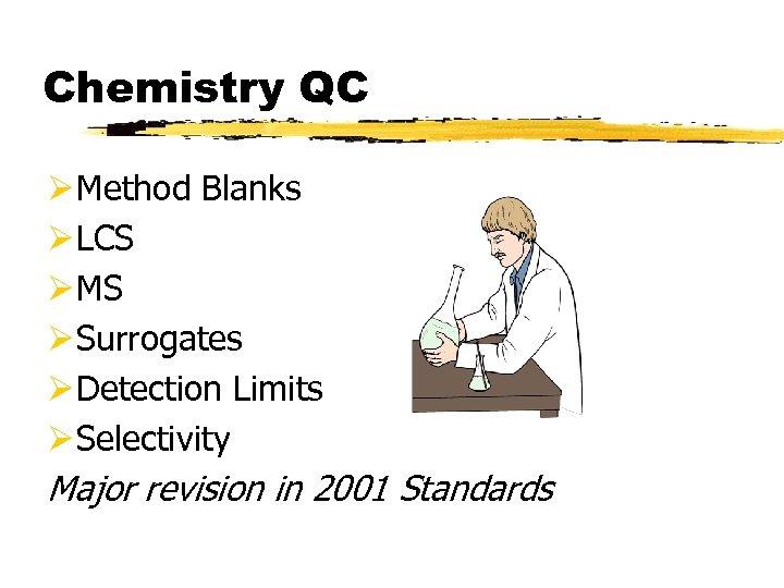 Chemistry QC Ø Method Blanks Ø LCS Ø MS Ø Surrogates Ø Detection Limits
